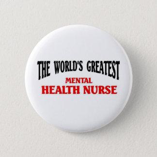 Greatest Mental Health Nurse 6 Cm Round Badge