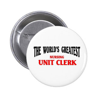 Greatest Nursing Unit Clerk 6 Cm Round Badge