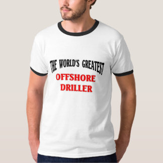 Greatest Offshore Driller Tee Shirts