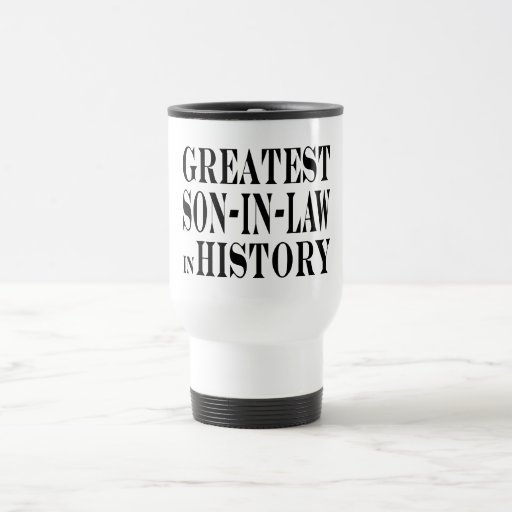 Greatest Son in Law in History Mug