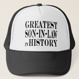 Greatest Son in Law in History Trucker Hat