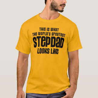 greatest stepdad looks like T-Shirt