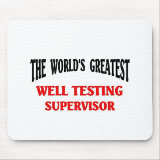 Greatest Well testing supervisor Mouse Pad