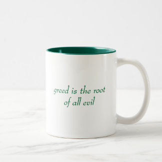 greed is the root of all evil Two-Tone coffee mug