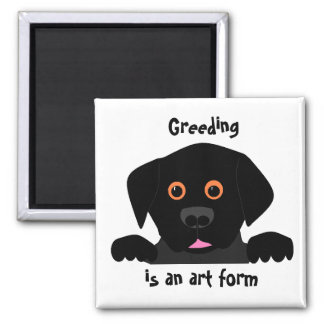 Greeding  is an art form square magnet