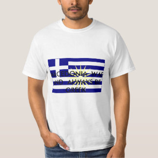 Greek_Macedonia, MACEDONIA  WAS   AND  ALWAYS B... T-Shirt
