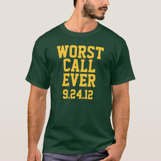 Green Bay Football : Worst Call Ever 9/24/12 T-Shirt