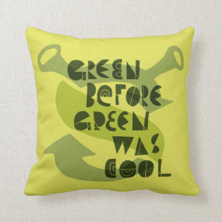 Green Before Green Was Cool Cushion
