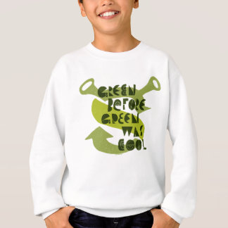 Green Before Green Was Cool Sweatshirt