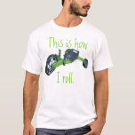 Green Big Wheel, This is how I roll. T-Shirt