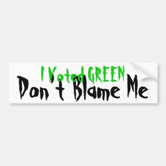Green - Don t Blame Me Bumper Sticker