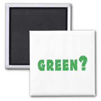 GREEN? Earth Day Square Magnet