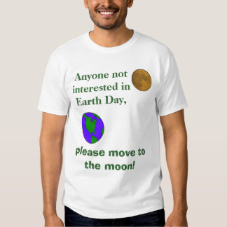 green earth, moon2, Anyone not interested in Ea... T-shirt