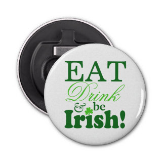 Green Eat Drink and Be Irish St Patrick's Day Bottle Opener
