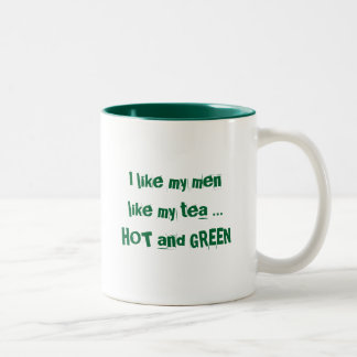 Green Flame, I like my men like my tea ... H... Two-Tone Coffee Mug