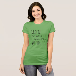 Green is a Way of Life T-shirt