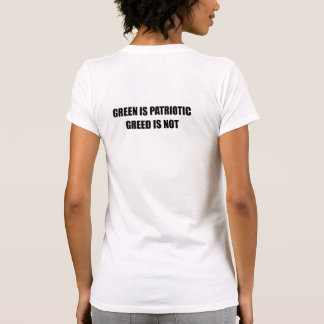 Green is Patriotic. Greed is not T-shirts