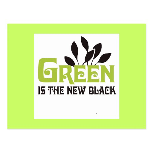 GREEN IS THE NEW BLACK - POST CARD