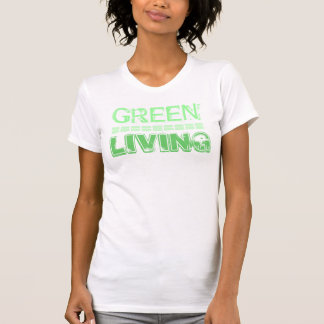 GREEN LIVING (Show you Care)  by iLuvit.biz T Shirt