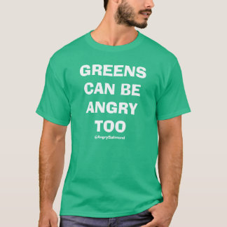 Greens Can Be Angry Too T-Shirt