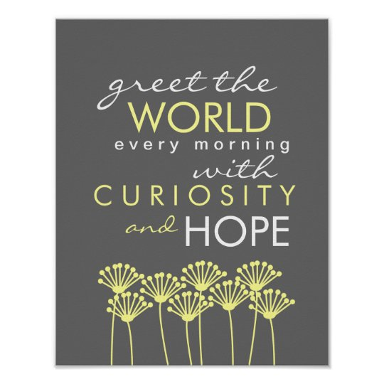Greet the World with Curiosity & Hope Quote