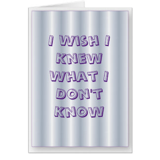 "Greeting Card ""I wish I knew what I don't"""
