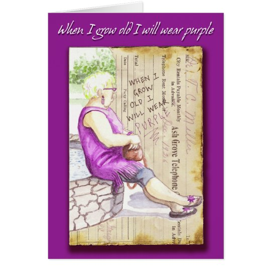 Greeting Card: When I grow old I will wear purple Card
