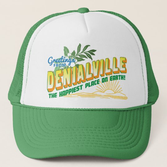 Greetings from Denialville - happiest place Trucker Hat