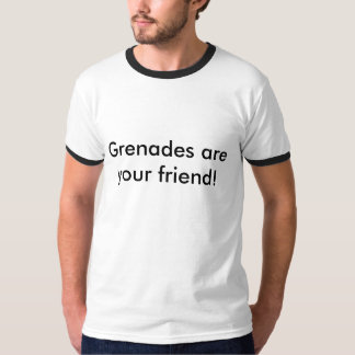 Grenades are your friend! T-Shirt