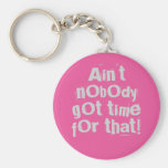 Grey Ain't Nobody Got Time For That Keychain