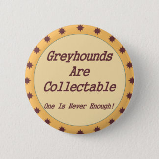 Greyhounds Are Collectable 6 Cm Round Badge