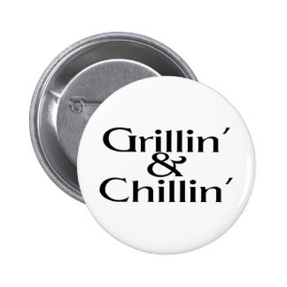 Grillin and Chillin 6 Cm Round Badge