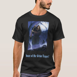 Grimreaper, Beware of the Grim Reaper! T-Shirt