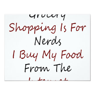 """Grocery Shopping Is For Nerds I Buy My Food From T 4.25"""" X 5.5"""" Invitation Card"""