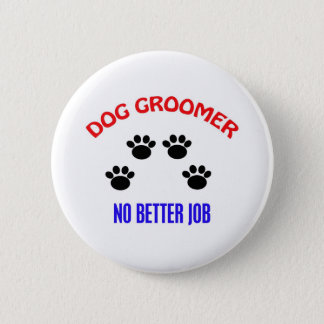 Groomer - No Better Job 6 Cm Round Badge