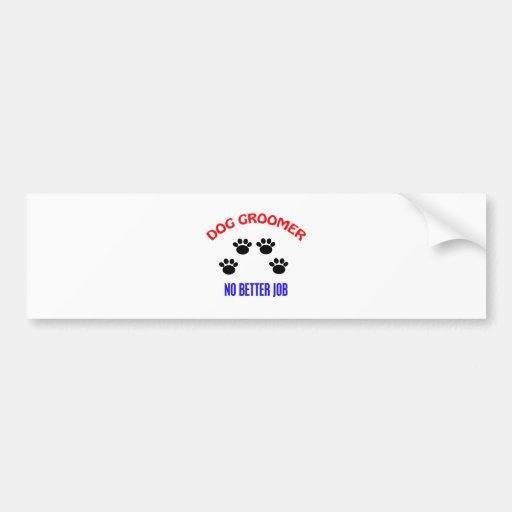 Groomer - No Better Job Bumper Stickers