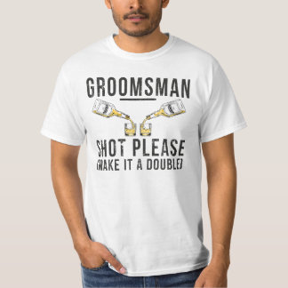 Groomsman Shot Please Make It A Double T-Shirt