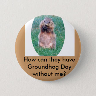 Groundhog Day 6 Cm Round Badge
