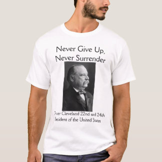 "Grover Cleveland ""Never Surrender"" T-Shirt"