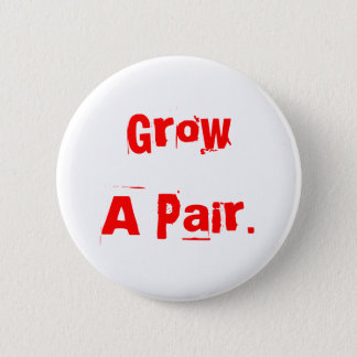 Grow A Pair. 6 Cm Round Badge