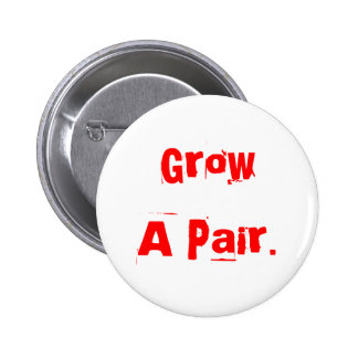 Grow A Pair. 6 Cm Round Badge