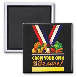 Grow Your Own - Be Sure! Vintage World War II Square Magnet