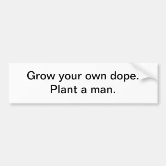 Grow your own dope 2 bumper sticker