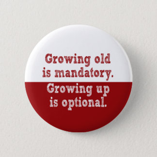 Growing old is mandatory 6 cm round badge