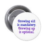 Growing old is mandatory 6 cm round badge