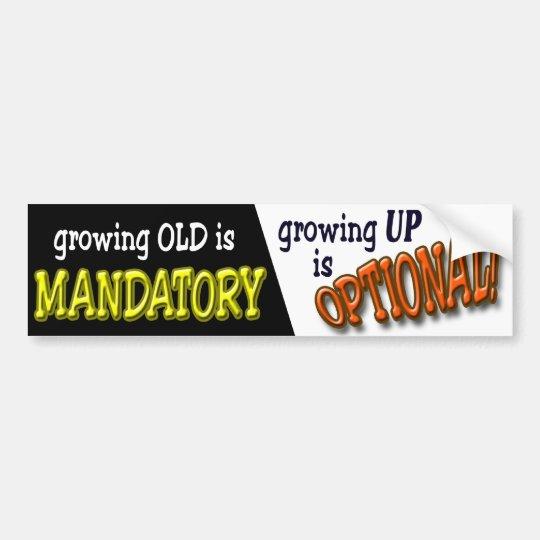 Growing Old is Mandatory... Bumper Sticker