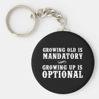 Growing Old Is Mandatory, Growing Up Is Optional Basic Round Button Key Ring