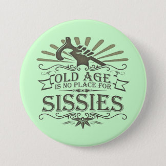 Growing Old is Not for Sissies 7.5 Cm Round Badge