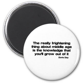 Growing Out Of Middle Age quote Fridge Magnets