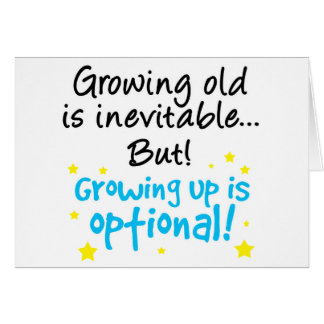 Growing up is optional card